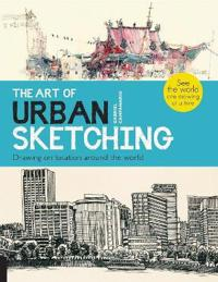 Art of urban sketching - drawing on location around the world