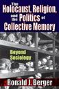 The Holocaust, Religion, and the Politics of Collective Memory