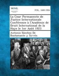 La Cour Permanente de Justice Internationale Conference A L'Academie de Droit International de La Haye Le 1er Aout 1923