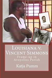 Louisiana V. Vincent Simmons: Frame-Up in Avoyelles Parish