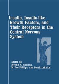 Insulin, Insulin-like Growth Factors, and Their Receptors in the Central Nervous System