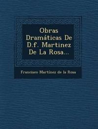 Obras Dramaticas de D.F. Martinez de La Rosa...