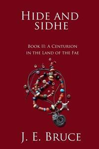 Hide and Sidhe: A Centurion in the Land of the Fae