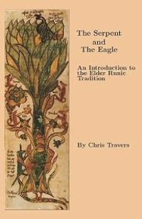 The Serpent and the Eagle: An Introduction to the Elder Runic Tradition