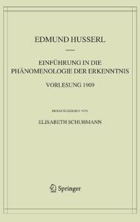 Einfuhrung in Die Phanomenologie Der Erkenntnis Vorlesung 1909