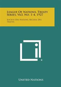 League of Nations, Treaty Series, V63, No. 1-4, 1927: Societe Des Nations, Recueil Des Traites