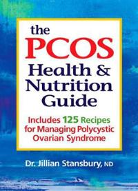The Pcos Health and Nutrition Guide: Includes 125 Recipes for Managing Polycystic Ovarian Syndrome