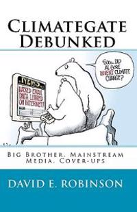 Climategate Debunked: Big Brother, Mainstream Media, Cover-Ups