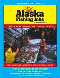 The Greenhorn's Guide to Alaska Fishing Jobs: Step-By-Step Guide to Employment in the Alaskan Fisheries - Salmon, Halibut, Crab, Cod, Pollock, Deck Ha