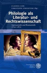 Philologie ALS Literatur- Und Rechtswissenschaft: Germanistik Und Romanistik 1730-1870