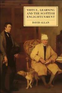 Virtue, Learning and the Scottish Enlightenment
