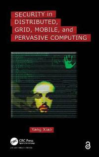 Security in Distributed, Grid, Mobile, And Pervasive Computing