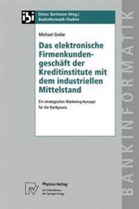 Das Elektronische Firmenkundengeschäft Der Kreditinstitute Mit Dem Industriellen Mittelstand