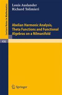 Abelian Harmonic Analysis, Theta Functions and Functional Algebras on a Nilmanifold