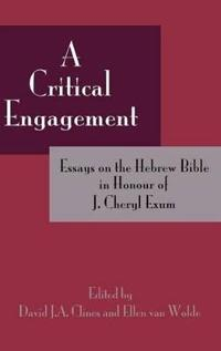 A Critical Engagement: Essays on the Hebrew Bible in Honour of J. Cheryl Exum