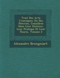 Trait¿ Des Arts C¿ramiques: Ou Des Poteries, Consid¿r¿es Dans Leur Histoire, Leur Pratique Et Leur Th¿orie, Volume 2