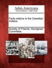 Facts Relative to the Canadian Indians.