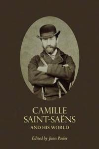 Camille Saint-Saens and His World