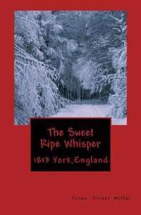 The Sweet Ripe Whisper: 1813 York England