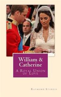 William & Catherine: A Royal Union of Love