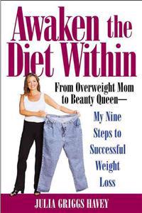 Awaken the Diet Within: From Overweight Mom to Beauty Queen-My Nine Steps to Successful Weight Loss