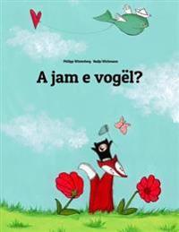 A Jam E Vogel?: Nje Tregim Me Vizatime Nga Philipp Winterberg Dhe Nadia Wichmann