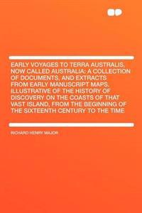 Early Voyages to Terra Australis, Now Called Australia