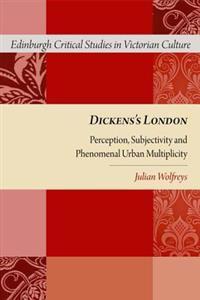 Dickens's London: Perception, Subjectivity and Phenomenal Urban Multiplicity