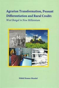 Agrarian Transformation, Peasant Differentiation and Rural Credit: West Bengal in New Millennium