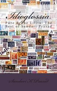 Idioglossia: Pure & the Lilitu: The Best of Sundari Prasad