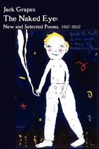 The Naked Eye: New and Selected Poems, 1987-2012 2nd Ed.
