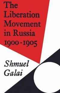 The Liberation Movement in Russia 1900-1905