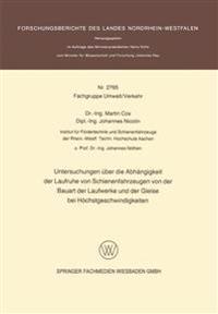 Untersuchungen Über Die Abhängigkeit Der Laufruhe Von Schienenfahrzeugen Von Der Bauart Der Laufwerke Und Der Gleise Bei Höchstgeschwindigkeiten