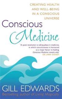 Conscious Medicine: A Radical New Approach to Creating Health and Well-Being