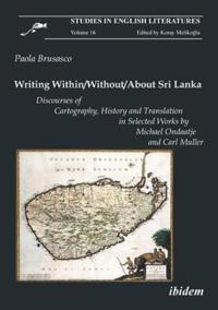 Writing Within/Without/About Sri Lanka: Discourses of Cartography, History and Translation in Selected Works by Michael Ondaatje and Carl Muller