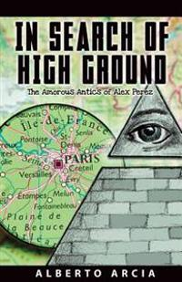 In Search of High Ground: The Amorous Adventures of Alex Perez