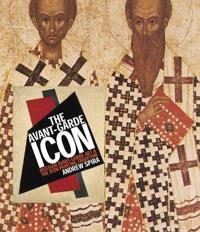 Avant-Garde Icon: Russian Avant-Garde Hb: Russian Avant-Garde Art and the Icon Painting Tradition
