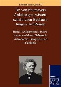 Dr. Von Neumayers Anleitung Zu Wisenschaftlichen Beobachtungen Auf Reisen