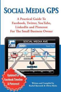 Social Media GPS: A Practical Guide to Facebook, Twitter, Youtube, and Linkedin for the Small Business Owner