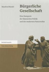 Burgerliche Gesellschaft: Eine Kategorie der klassischen Politik und des modernen Naturrechts