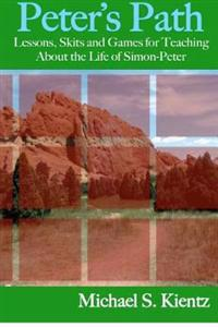 Peter's Path: Lessons, Skits and Games for Teaching about the Life of Simon-Peter