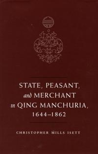 State, Peasant, And Merchant in Qing Manchuria, 1644-1862