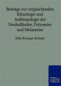 Beitrage Zur Vergleichenden Ethnologie Und Anthropologie Der Neuhollander, Polynesier Und Melanesier