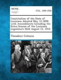 Constitution of the State of Louisiana Adopted May 12,1898; With Amendments Including the Extra Session of the Louisiana Legislature Held August 12, 1