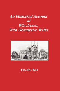 Historical Account of Winchester, With Descriptive Walks