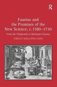 Faustus and the Promises of the New Science, C. 1580-1730