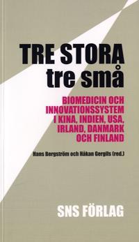Tre stora, tre små : biomedicin och innovationssystem i Kina, Indien, USA, Irland, Danmark och Finland