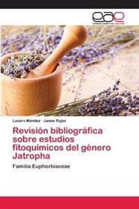 Revision Bibliografica Sobre Estudios Fitoquimicos del Genero Jatropha
