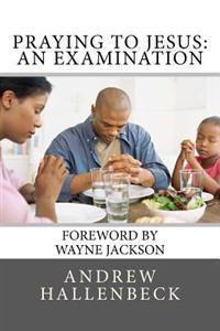 Praying to Jesus: An Examination