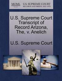 U.S. Supreme Court Transcript of Record Arizona, The, V. Anelich